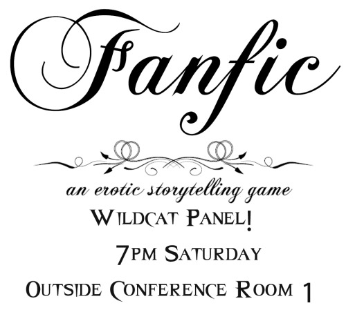 "EVENT LOCATION CHANGED!  Fanfic is a game for collaboratively creating erotic ""fan fiction,"" naughty fan-created stories inspired by existing works of fiction, and it aims to do it badly. …[The game] strives to emulate everything that is quirky and ultimately endearing about fan fiction: bodice ripping; stilted dialogue; awkward turns of phrase; and improbable coupling. What better way to learn to do it right than to do it oh-so-wrong?  Meet us at 7pm Saturday outside WisCon 37's Conference Room 1 for two hours of raunchy gaming! Gameplay will take place in a Concourse hotel room to keep PG-13 or NC-17 outside of public spaces. See you perverts on Saturday!"