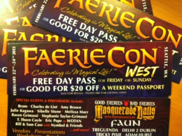 Are you in the Seattle area? Want to go to FaerieCon West? Send us a message and we'll send you a free pass for either Friday or Sunday. We've only got about 100 passes, so first come, first served, but that's the whole deal. Reblog if you want to pass it on!