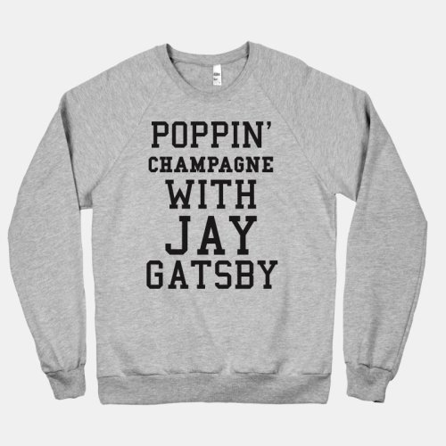 theclassyissue:  Poppin' champagne with Jay Gatsby sweatshirt by American Apparel   need