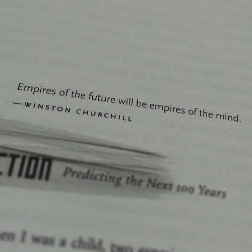 """Empires of the future will be empires of the mind."""