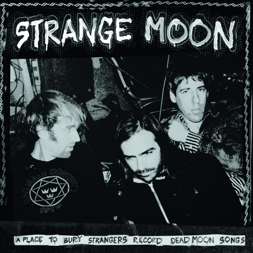 "A Place To Bury Strangers: ""Strange Moon"" (APTBS covers Dead Moon) Abril 20."