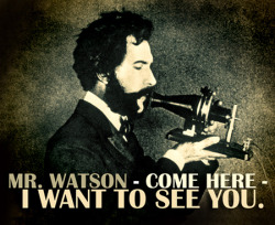 "libraryofquotesweb:   ""Mr. Watson - come here - I want to see you."" — Alexander Graham Bell"