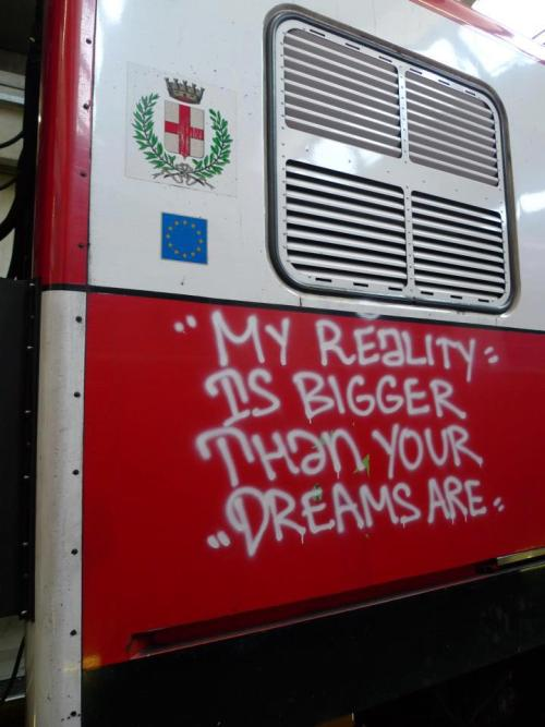 vandal-habits:  My reality is bigger than your dreams are. Milan (Italy).