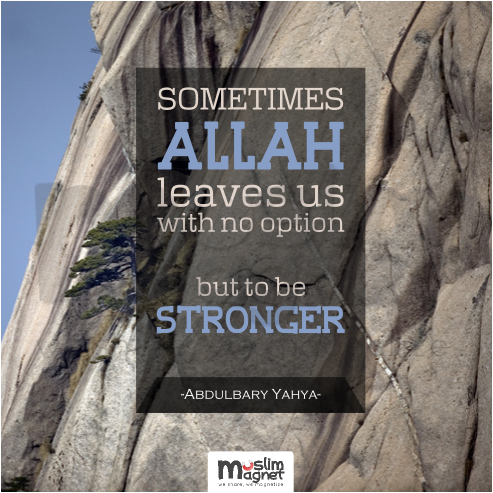 "muslimagnet:  ""Sometimes Allah leaves us with no option but to be stronger."" - Abdulbary Yahya - image source : jeffshea adventure musliMagnet tumblr 