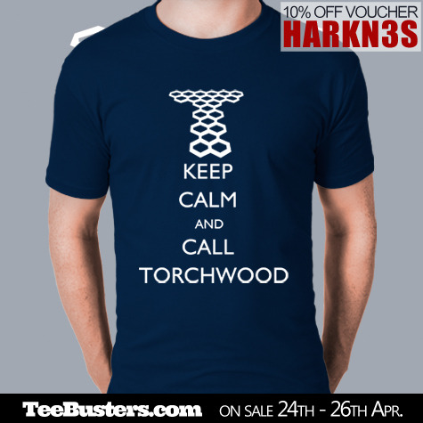 "My Torchwood inspired design ""Keep Calm and Call Torchwood"" is on sale NOW until April 26 at Teebusters.   Tees only €8.99/$10.95/£7.49!! Use discount code HARKN3S for a 10% discount. Thanks!"