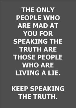 Are those people who are living a lie. Speak up anyways.