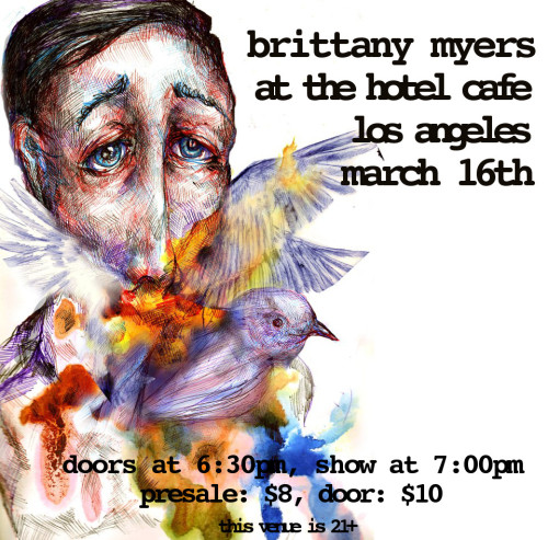 onemorecreature:  I'm playing a show on March 16th at Hotel Cafe. I go on at 7pm, doors open at 6:30. I would love to see some familiar and unfamiliar faces there :) http://www.brittanymyers.bandcamp.comhttp://www.facebook.com/brittanymyersmusichttp://www.twitter.com/brittmmyershttp://www.soundcloud.com/brittanymyersmusichttp://www.youtube.com/onemorecreature