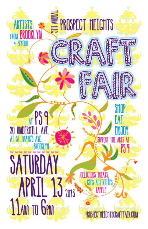 We'll be at the Prospect Heights Craft Fair on Saturday, April 13, 2013. Come say hi!11am-6pmPS 9, 80 Underhill Avenue (between St. Mark's Ave. and Bergen St.)Brooklyn, NY 11238Subway: A or C to Washington Ave Q to 7th Ave (Park & Flatbush)  #2 or #3 to Bergen Street Bus: B26; B41; B46; B65
