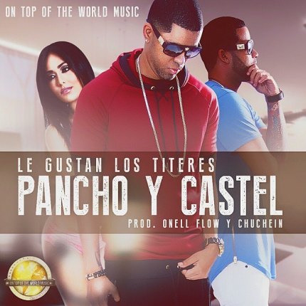 Pancho Y Castel – Le Gustan Los Titeres (Prod. By Onell Flow Y Chuchein)