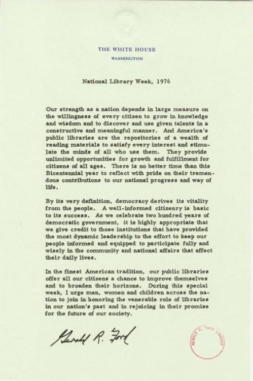 "A Presidential love letter to Libraries during National Library Week.  Pictured here is President Ford's 1976 message honoring libraries and librarians.  ""In the finest American tradition, our public libraries offer all our citizens a chance to improve themselves and to broaden their horizons.""  -from the Ford Presidential Library"