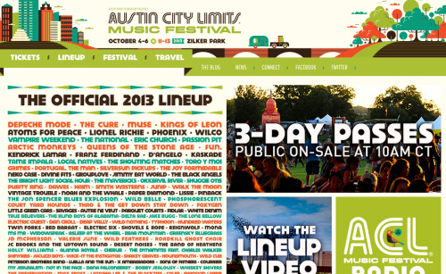 AUSTIN CITY LIMITS MUSIC FESTIVAL  Hotdamn. If you're lucky enough to live near this, go to it! http://www.aclfestival.com/