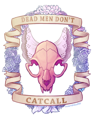 """missmantodea:  the-last-decent-url:  missmantodea:  ♥DEAD MEN DON'T CATCALL♥  Nor do genuinely decent men, or classy men, or men with wives/girlfriends, or in fact MOST living breathing men. The few that do? Find where their mother, sister, girlfriend and/or wives live and rebuke them over teaching their barbarian some manners. End of story  ♥ DEAD MEN DON'T ADD BORING, UNNECESSARY """"BUT WAH WAH WAH NOT ALL MEN"""" COMMENTARY TO PEOPLE'S ARTWORK♥"""
