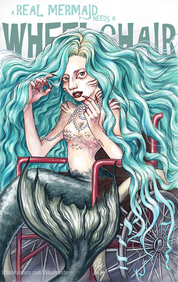 thecolormonster:  A Real Mermaid Needs A Wheelchair (on LittleMonsters)  Right now, Gaga is having surgery, and I want to dedicate her this artwork that I made with all my soul. But I want to dedicate it to all the people that are in a wheelchair, because you're so brave, too. All of you are real mermaids :)