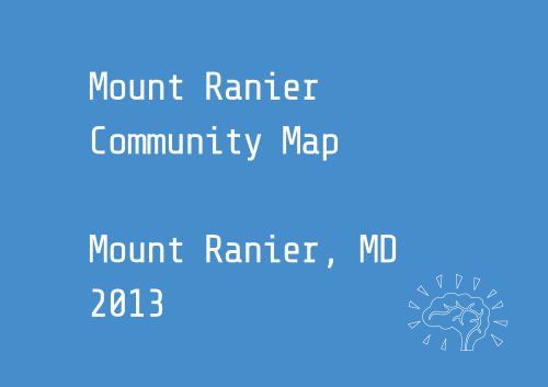 Mount Ranier Community MapMount Ranier Community Council There's a lot going on in the neighborhood. This map by the Community Council asks citizens where their greatest local public spaces are, and where we can do better.  Every resident is a local expert!  http://mountrainier-gretabyrum.dotcloud.com/