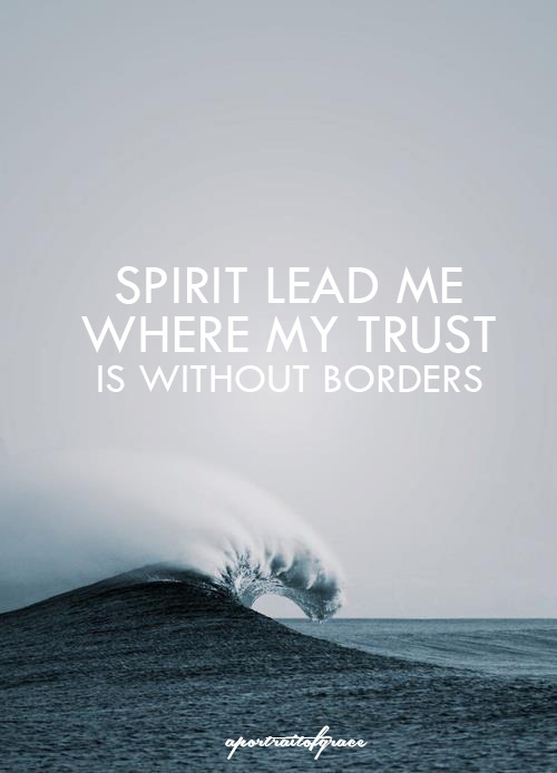 aportraitofgrace:  lead me where my trust is without borders… Oceans - Hillsong  aportraitograce.tumblr.com