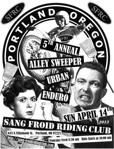 Tomorrow, Sunday April 14th… the fifth annual SFRC Alley Sweeper Urban Enduro! Pancake feed starts at 8:30a, kickstands up at 10a at 633 N. Tillamook St. Most people ride little BRRAAAAP bikes, but you can ride whatever you want. PREPARE TO GET MUDDY! Check out the 2012 Alley Sweeper youtube video if you want to know what you're getting yourself into. I'll be there. Gettin' dirty like a good motolady would.