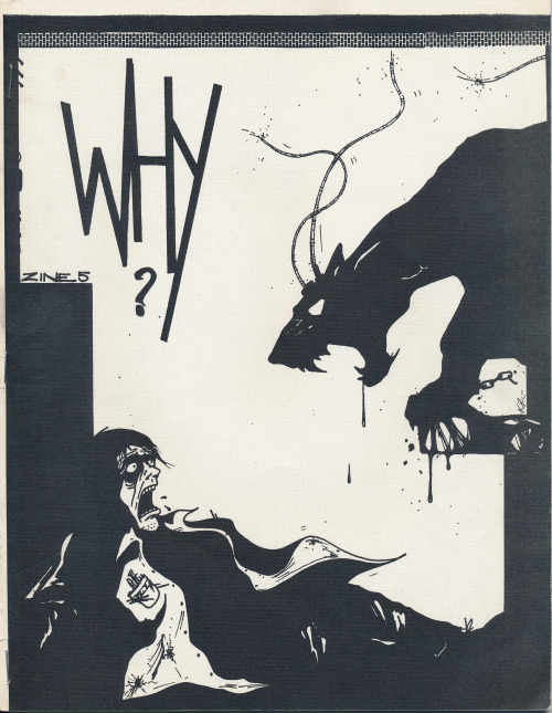 "Why? Zine #5, undated, Orange, California. An animal rights focused 'zine published by K.R. Skur, Sheepdog and Joe-""Thooo"". Public Collectors recently received a very generous gift of sixty old, mostly photocopied 'zines from the collection of Dale Johnson of Bacon in the Beans 'zine. Dale was (and still is) part of this world in the late 1980s and early 90s when I was also doing an underground music/culture 'zine called Primary Concern. His donation fills some nice gaps in my own collection from this period. You can find Bacon in the Beans at: PO Box 4912, Thousand Oaks, CA 91359."