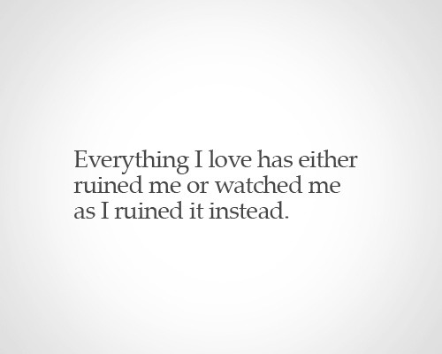 love wacht you ruined me i ruined your life ruined broken
