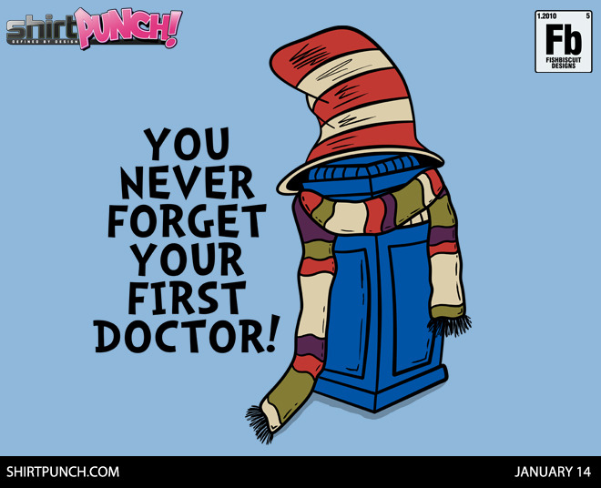 You never forget your first doctor. Live on ShirtPunch now for just 24 hours! Tell your friends and then go buy one. :D http://shirtpunch.com