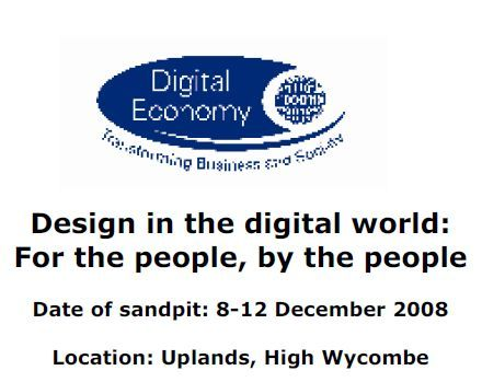 Design in the digital world: For the people, by the people Sandpit CfP http://www.epsrc.ac.uk/CallsForProposals/DesignInTheDigitalWorld.htm