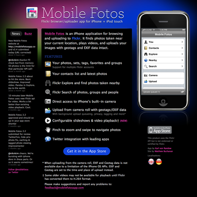 I put together this simple one-page site for my colleague Karl's Mobile Fotos iPhone app. It uses a script he wrote to parse and display Twitter searches, and the jQuery Cycle Lite plugin for the slideshow.