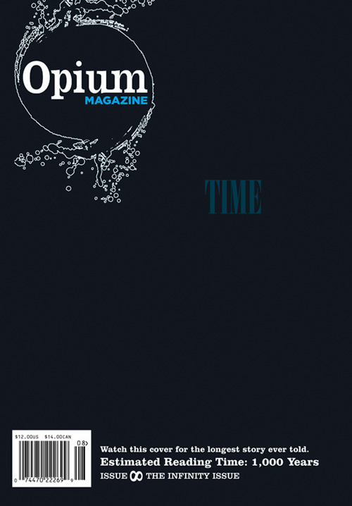 This is a great concept: the cover of issue 8 of Opium Magazine has a nine-word story printed to become visible one word at a time over the next thousand years:  The cover of issue 8 is printed in a double layer of black ink. The overlayer is screened back for the nine words making the letters fractionally more vulnerable to ultraviolet light. The quantity of ink for each word is different, so the words will appear one at a time, when exposed to sunlight, over the next thousand years.  (via dailymeh)