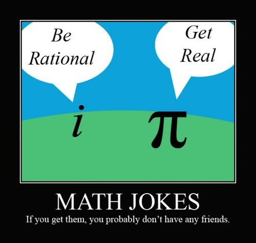 Math Jokes - If you get them, you probably don't have any friends.