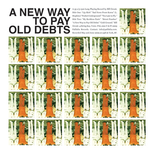 "PAL-002 Bill Orcutt 12"" LP ""A New Way To Pay Old Debts"" Edition of 500 LP Sold out. CD reissue by Editions Mego available at Amazon, Forced Exposure, Boomkat, Mimaroglu and elsewhere."