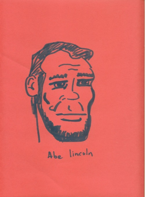 Abraham Lincoln drawn from memory today. Anyone who attempts to draw Lincoln from memory is bound to have a moment when they say 'Shit, I'm not sure exactly where the mole goes on his face.' I opted out of drawing the hat, I'm not so sure I could have pulled it off. For some reason I had a clear idea of what his hair looked like. As for his face, it looks like Mickey Rourke or something. Actually Mickey Rourke playing Honest Abe would be pretty awesome. Never the less I screwed up the eyes. They aren't heavy or sad enough for Lincoln.