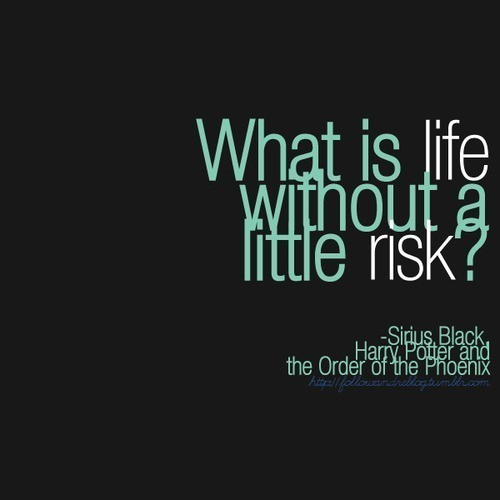 quote-book: What is life w/out a little risk?