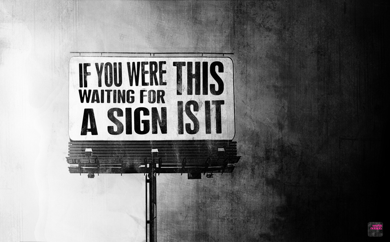 workisnotajob:  if you were waiting for a sign…