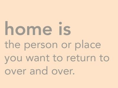 home is the person or place you want to return to over and over (via - claudellette: caramelabliss: mishmot07: jianney)