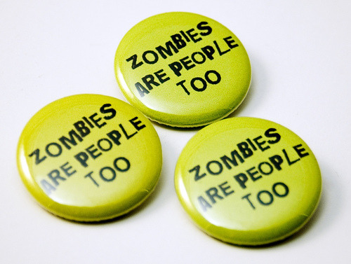 Zombies Are People Too buttons (via jnhkrawczyk) in fact, zombie were people too…   post by graffr
