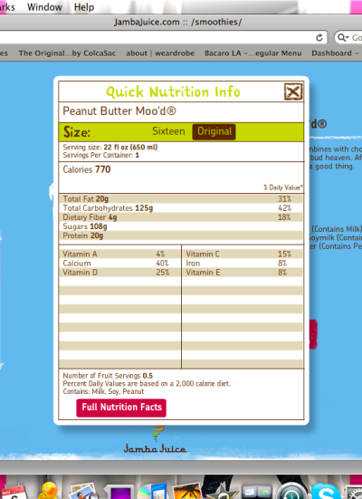 Oh, great. See this? This is the nutritional content of the only thing that I have been mildly interested in consuming these past few days while marooned on my couch, sneezing and coughing incessantly. To my credit, I have been adding in a daily vitamin boost, an immunity boost, and a super 3G boost (it sounded fancy), but still—108 g of sugar? Almost 800 calories? Did I mention that I had two of these yesterday? Leave it to me to pick the least healthy item at Jamba Juice. It's just like my uncanny ability to always be drawn to the most expensive item in a magazine spread. I'm like a bloodhound for things that are bad for your thighs and wallet.