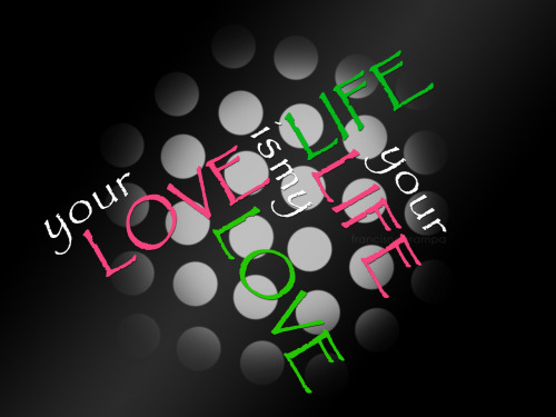 "A remake of the text art i made earlier :))""Your love is my life, your life is my love""version 2.0"