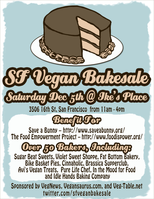 The SF Vegan Bakesale is coming, bitches! If you want to bake, email me. If you want copies of this (awesome flyer designed by the awesome megan) to post everywhere, email me. If you want to tell me how attractive I am, email me. OH AND, we also have a very fancy press release. Now, MAKE IT RAIN, bitches!!