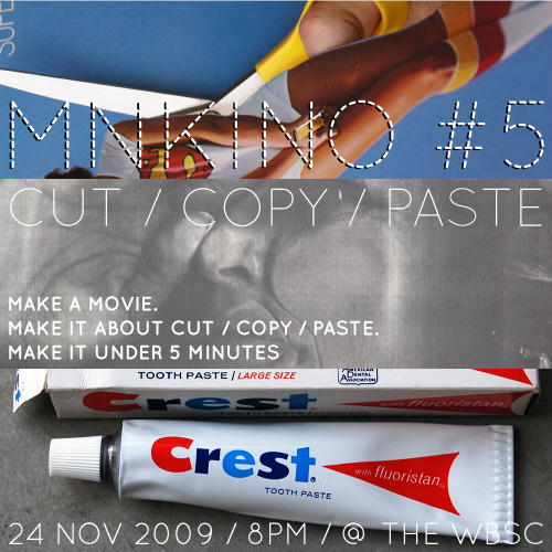 MNKINO #5: CUT / COPY / PASTE  [ RSVP on Facebook ]Tuesday, November 24th; 8pm at the West Bank Social Center, of course!  More info at our website — and don't forget to check out last month's entries! (photos, from top to bottom: J E Theriot, ~mary, Allen)