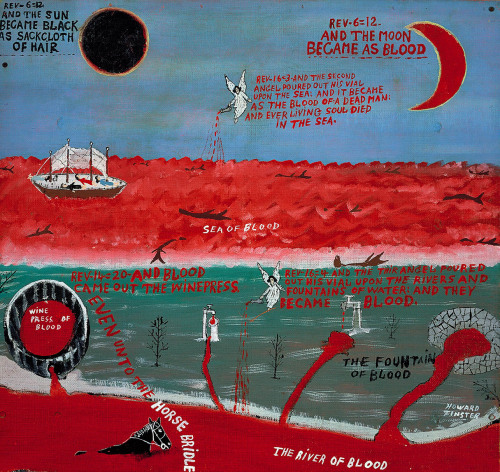 "Howard Finster (Dec. 2, 1916 - 2001): AND THE MOON BECAME AS BLOOD, 1976 -  enamel on fiberboard (Smithsonian) ""Reverend Howard Finster created many paintings inspired by biblical events to illustrate his teachings and decorate his two-acre environmental sculpture, Paradise Garden. This painting is part of a triptych that shows different scenes from the Bible. AND THE MOON BECAME AS BLOOD is the second painting in the series and was inspired by Saint John's visions in the book of Revelation. The large black sun immediately draws our attention and emphasizes the violent nature of the painting, while the scrawled text and broad strokes of bloodred paint evoke the end of days."" (Smithsonian label)"