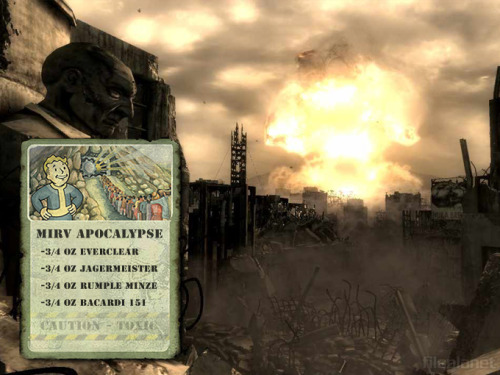 MIRV Apocalypse (Fallout 3) Ingredients: 3/4 oz Everclear3/4 oz Jagermeister3/4 oz Rumple Minze3/4 oz Bacardi 151 Warning: Do not drink unless you are a barbarian named Grognak. This drink created by Ferret at FilePlanet.