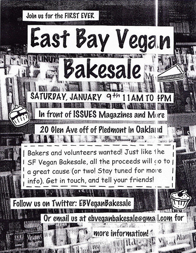 East Bay Vegan Bakesale, you guys! It's sponsored by friends of Vegansaurus Fat Bottom Bakery, and as you can see by this super-duper old-school '90s-zine-style flyer, it's looks to be the perfect melange of new-and-improved! and comfortingly familiar (the part where you buy and eat a metric ton of vegan sweets). It's set for Saturday, Jan. 9 from 11 a.m. to 4 p.m. in front of ISSUES, at 20 Glen Ave. at Piedmont Avenue in Oakland. Volunteers? Needed! Beneficiaries? TBD! Get a hold of them to donate your time/baked goods NOW!