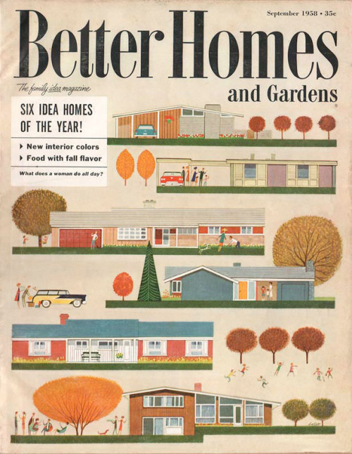 "Love this old magazine cover from 'Better Homes & Gardens' September 1958. Beautiful illustrations of American styled houses like the ones conceived as ""post war housing"" or Case Study House Program in LA in 1945 initiated by Arts & Architecture magazine. - via - hardgraft:140585:"