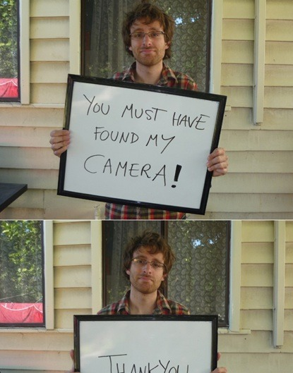 "somuchsass:  Lost Camera ""These are the photos this guy always keeps on his digital camera in case he loses it. That way, whoever finds the camera and looks through the stored photos gets a nice little story with instructions on how to return it to the owner."" This is amazing. Love the bath picture.  how creative! this is why i have a specific ""drunk camera"" so that if i lose it (which could really only happen if i were drinking, right?) it's not a big deal."