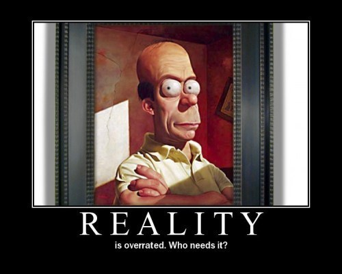 The Demotivator, Reality is overrated. demotivational posters