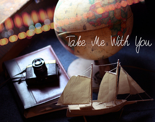 kari-shma:  Take Me With You (via {peace&love♥})   Please?
