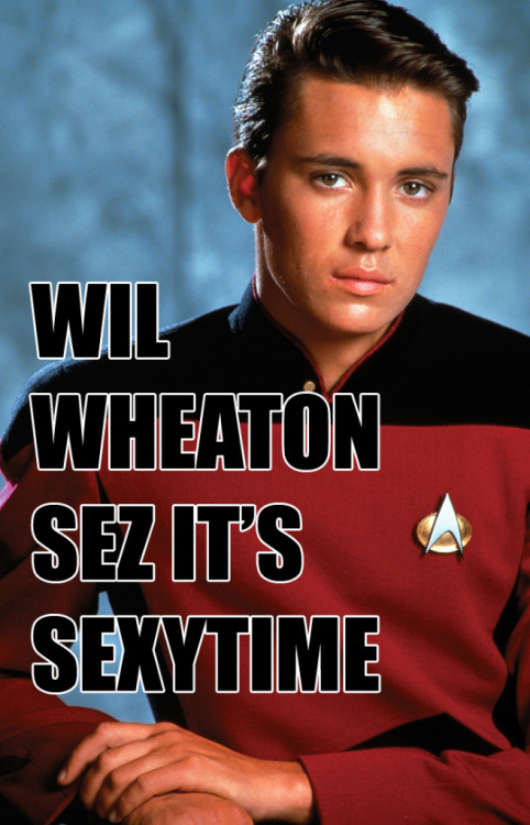 Wil Wheaton says it's Sexy Time