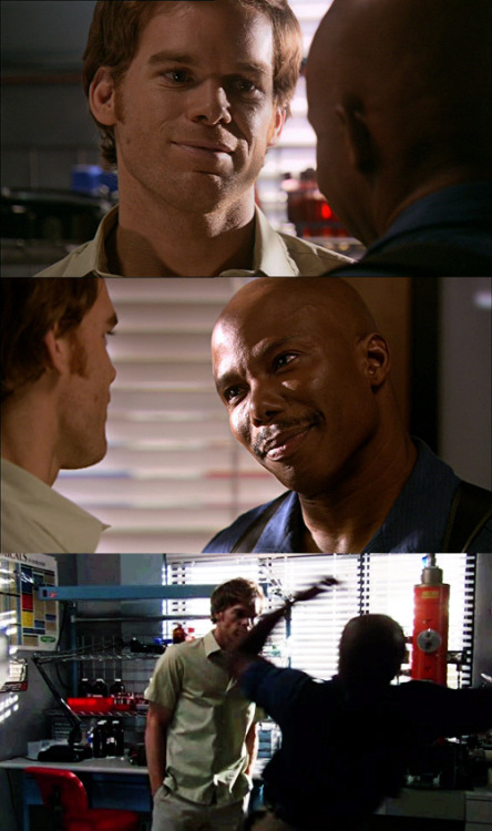 graciedarklydreaming:  Dexter: Well in that case, sergeant, let me put this in the open for you… No matter what you try, no matter when, no matter how hard you work, I'll always be a step ahead of you for one simple reason.Doakes: And what's that?Dexter: I own you.MASSIVE HEADBUTT OCCURS.
