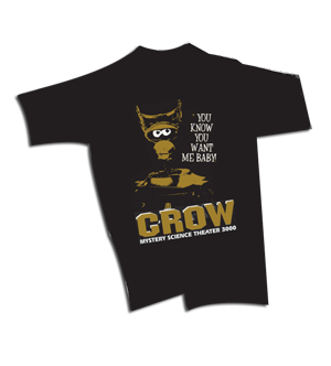 "fuckyeahmst3k:  Who wouldn't want a t-shirt with Crow's loveable chestnut, ""You know you want me, baby!""Buy one here!  I HAVE THIS SHIRT!!!"