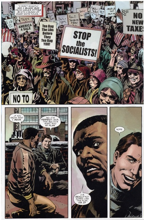 "dowelikeit:  Marvel Comics' Depiction Of Anti-Tax Protesters Inspires Anger, Apology  Issue 602 of the comic features Captain America investigating a right-wing anti-government militia group called ""the Watchdogs."" Hoping to infiltrate the group, Captain America and his African-American sidekick The Falcon observe an anti-tax protest from a rooftop.  The protestors depicted are all white and carry signs adorned with slogans almost identical to those seen today in Tea Party rallies like ""tea bag libs before they tea bag you"" and ""stop the socialists.""  Here's an idea Tea Party gang, stop using tea bags as a visual aid. Until you learn your lesson, you're still Tea Baggers. ;)"