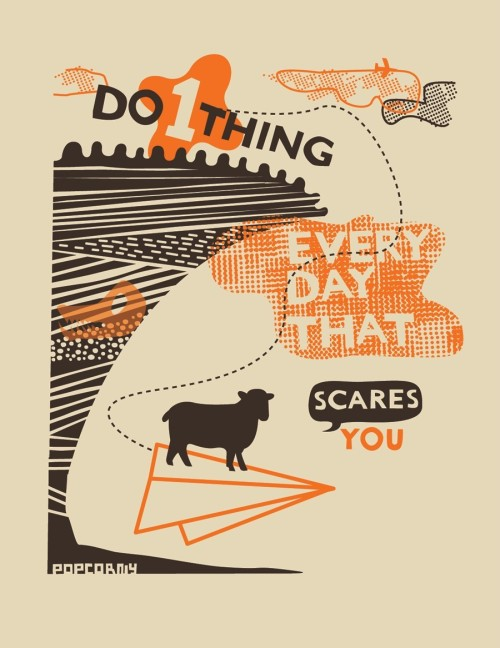 Now at industtrees: Do 1 Thing Every Day That Scares You by Popcorny.