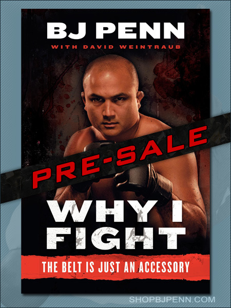BJ Penn has a autobiography coming out in April.  It looks like a great read… maybe about fighting for something greater than the belt. He's a warrior